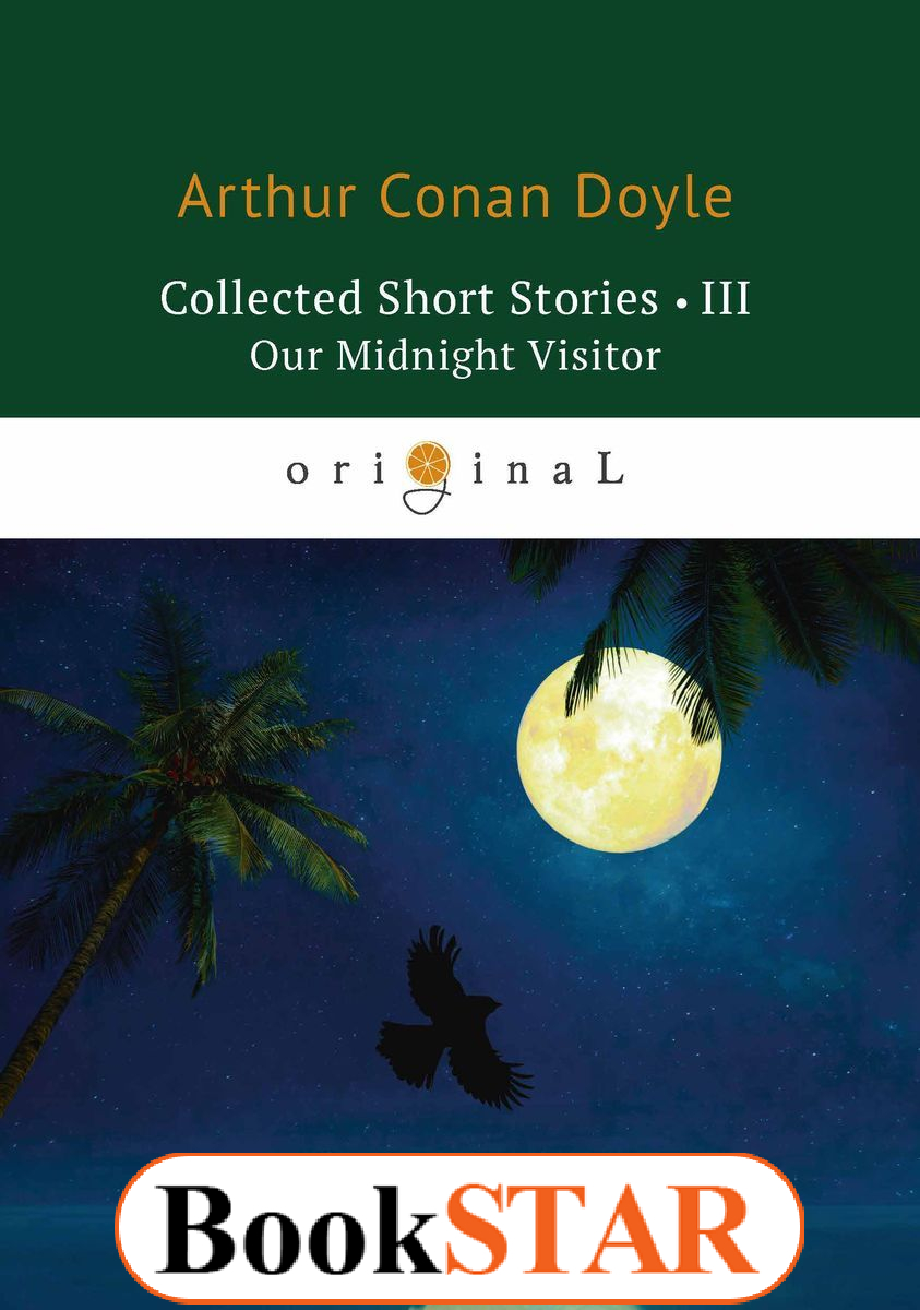 Collected Short Stories. Volume 3: Our Midnight Visitor