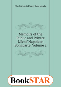 Memoirs of the Public and Private Life of Napoleon Bonaparte, Volume 2